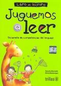Juguemos a leer. Desarrollo de competencias del lenguaje. Libro de lectura.