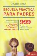 Escuela pr�ctica para padres. 999 preguntas sobre la educaci�n de tus hijos.