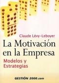 La motivacion en la empresa. Modelos y estrategias.