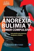Ayudando a personas con anorexia, bulimia y comer compulsivo. Gu�a pr�ctica para maestros, terapeutas y m�dicos.