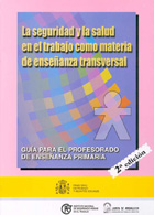 La seguridad y la salud en el trabajo como materia de enseñanza transversal. Guía para el profesorado de enseñanza primaria.