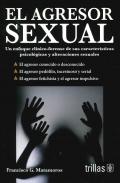 El agresor sexual. Un enfoque clínico-forense de sus características psicológicas y alteraciones sexuales