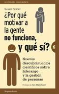 ¿Por qué motivar a la gente no funciona, y qué sí? Nuevos descubrimientos científicos sobre el liderazgo y la gestión de personas