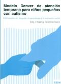Modelo Denver de atenci�n temprana para ni�os peque�os con autismo. Estimulaci�n del lenguaje, el aprendizaje y la motivaci�n social (ESDM)