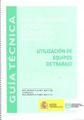 Gu�a t�cnica: para la evaluaci�n y prevenci�n de los riesgos relativos a la utilizaci�n de los Equipos de Trabajo.