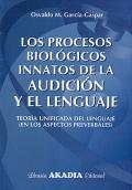 Los procesos biol�gicos innatos de la audici�n y el lenguaje. Teor�a unificada del lenguaje ( en los aspectos preverbales ).
