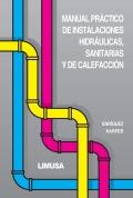 Manual práctico de instalaciones hidraúlicas, sanitarias y de calefacción
