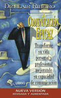 La comunicaci�n eficaz. Transforme su vida personal y profesional mejorando su capacidad de comunicaci�n