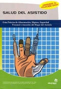 Salud del asistido. Guía práctica de alimentación, higiene, seguridad personal y atención del hogar del asistido.