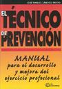 El t�cnico de prevenci�n. Manual para el desarrollo y mejora del ejercicio profesional.