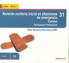 Atenci�n sanitaria inicial en situaciones de emergencia. Sanidad. Formaci�n Profesional. Serie Recursos educativos 2009. ( CD ).