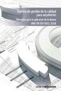 Sistema de gesti�n de la calidad para arquitectos. Directrices para la aplicaci�n de la Norma UNE-EN ISO 9001:2008.