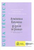Gu�a t�cnica: para la evaluaci�n y prevenci�n de los riesgos derivados de Atm�sferas explosivas en el lugar de trabajo.