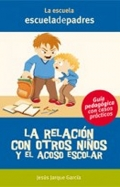 La relación con otros niños y el acoso escolar. Guía psicopedagógica con casos prácticos.