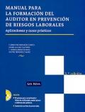 Manual para la formaci�n del auditor en prevenci�n de riesgos laborales. Aplicaciones y casos pr�cticos.