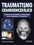 Traumatismo craneoencef�lico. Fundamentos de patolog�a, fisiopatolog�a cl�nica, diagn�stico y tratamiento.