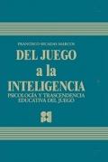 Del Juego a la Inteligencia. Psicolog�a y Trascendencia Educativa del Juego. Estudio Experimental.