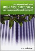Gu�a interpretativa de la norma UNE- EN ISO 14001:2004 para empresas consultoras de ingenier�a civil.
