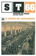 La gesti�n del conocimiento. Sociolog�a del Trabajo. Revista cuatrimestral de empleo, trabajo y sociedad. N� 66