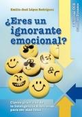�Eres un ignorante emocional? Claves pr�cticas de la inteligencia emocional para ser m�s feliz