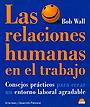 Las relaciones humanas en el trabajo. Consejos practicos para crear un entorno laboral agradable.