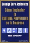 C�mo implantar la cultura preventiva en la empresa. Consiga cero accidentes. M�todo AMeP Safe-Pro