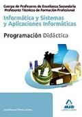 Inform�tica. Sistemas y aplicaciones inform�ticas. Programaci�n did�ctica. Cuerpo de Profesores de Ense�anza Secundaria y Profesores T�cnicos de Formaci�n Profesional