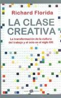 La clase creativa. La transformación de la cultura del trabajo y el ocio en el siglo XXI.