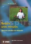 Respira unos minutos (Libro + DVD). Ejercicios sencillos de relajaci�n