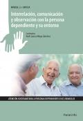 Interrelación, comunicación y observación con la persona dependiente y su entorno