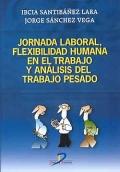 Jornada laboral, flexibilidad humana en el trabajo y analisis del trabajo pesado.