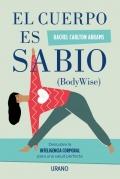 El cuerpo es sabio. Descubra la inteligencia corporal para una salud perfecta