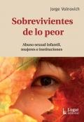 Sobrevivientes de lo peor. Abuso sexual infantil, mujeres e instituciones