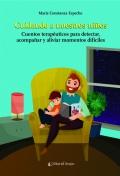 Cuidando a nuestros niños. Cuentos terapéuticos para detectar, acompañar y aliviar momentos difíciles
