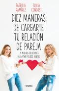 Diez maneras de cargarte tu relación de pareja ...y muchas soluciones para vivir felices juntos