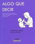 Algo que decir: Hacia la adquisición del lenguaje: manual de orientación para los padres de niños con sordera de 0 a 5 años.
