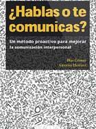 ¿Hablas o te comunicas? Un método proactivo para mejorar la comunicación interpersonal