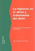 La hipnosis en el alivio y tratamiento del dolor. Texto práctico para estudiantes y profesionales.