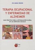 Terapia ocupacional y enfermedad de alzheimer. Guía práctica para la estimulación global en los servicios sociales.