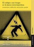 El trabajo y sus riesgos en la época contemporánea. Conocimiento, codificación, intervención y gestión.