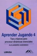 Aprender Jugando 4. Tips y tópicos para procesar dinámicas vivenciales.
