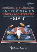 La entrevista en niños y adolescentes. Habilidades y estrategias para el diagnostico eficaz del DSM-5