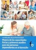 Mejora de las capacidades físicas y primeros auxilios para las personas dependientes en el domicilio. Certificados de profesionalidad.