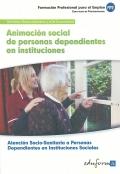 Animación social de personas dependientes en instituciones. Atención socio-sanitaria a personas dependientes en instituciones sociales. Servicios socioculturales y a la comunidad.