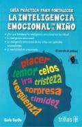 Guía práctica para fortalecer la inteligencia emocional en el niño. El secreto de yolican.