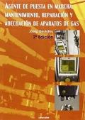 Agente de puesta en marcha, mantenimiento y adecuación de aparatos de gas. 2 edición.