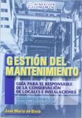Gestión del mantenimiento. Guía para el responsable de la conservación de locales e instalciones.