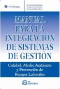 Manual para la integración de los sistemas de gestión. Calidad, medioambiente y prevención de riesgos laborales