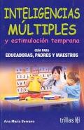 Inteligencias múltiples y estimulación temprana. Guía para educadoras, padres y maestros.