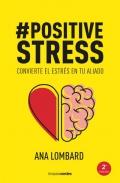 Positivestress. Convierte el estrés en tu aliado